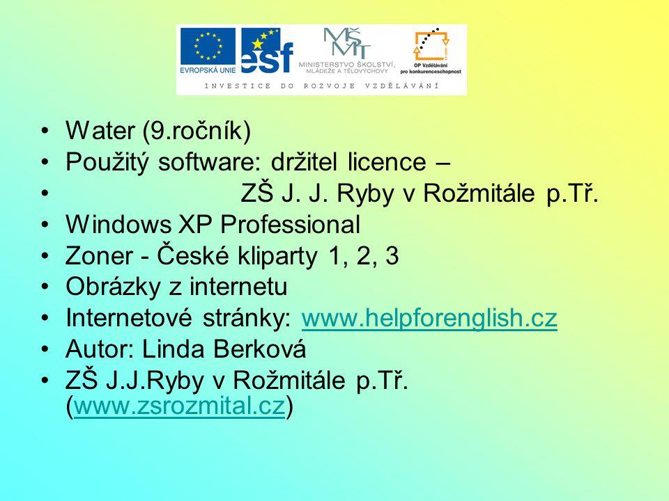 Water (9.ročník) Použitý software: držitel licence – ZŠ J.