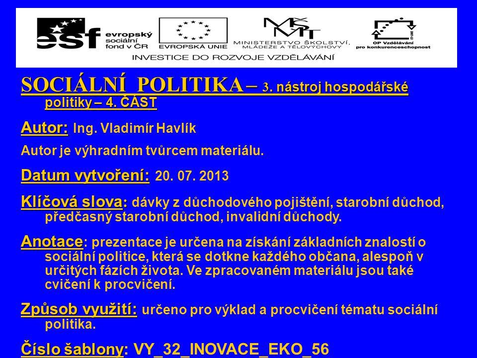 SOCIÁLNÍ POLITIKA – 3. nástroj hospodářské politiky – 4. ČÁST Autor: Autor: Ing. Vladimír Havlík Autor je výhradním tvůrcem materiálu. Datum vytvoření