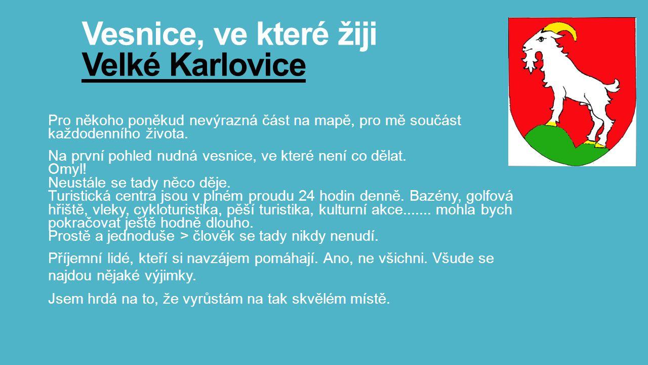 Vesnice, ve které žiji Velké Karlovice Pro někoho poněkud nevýrazná část na mapě, pro mě součást každodenního života.