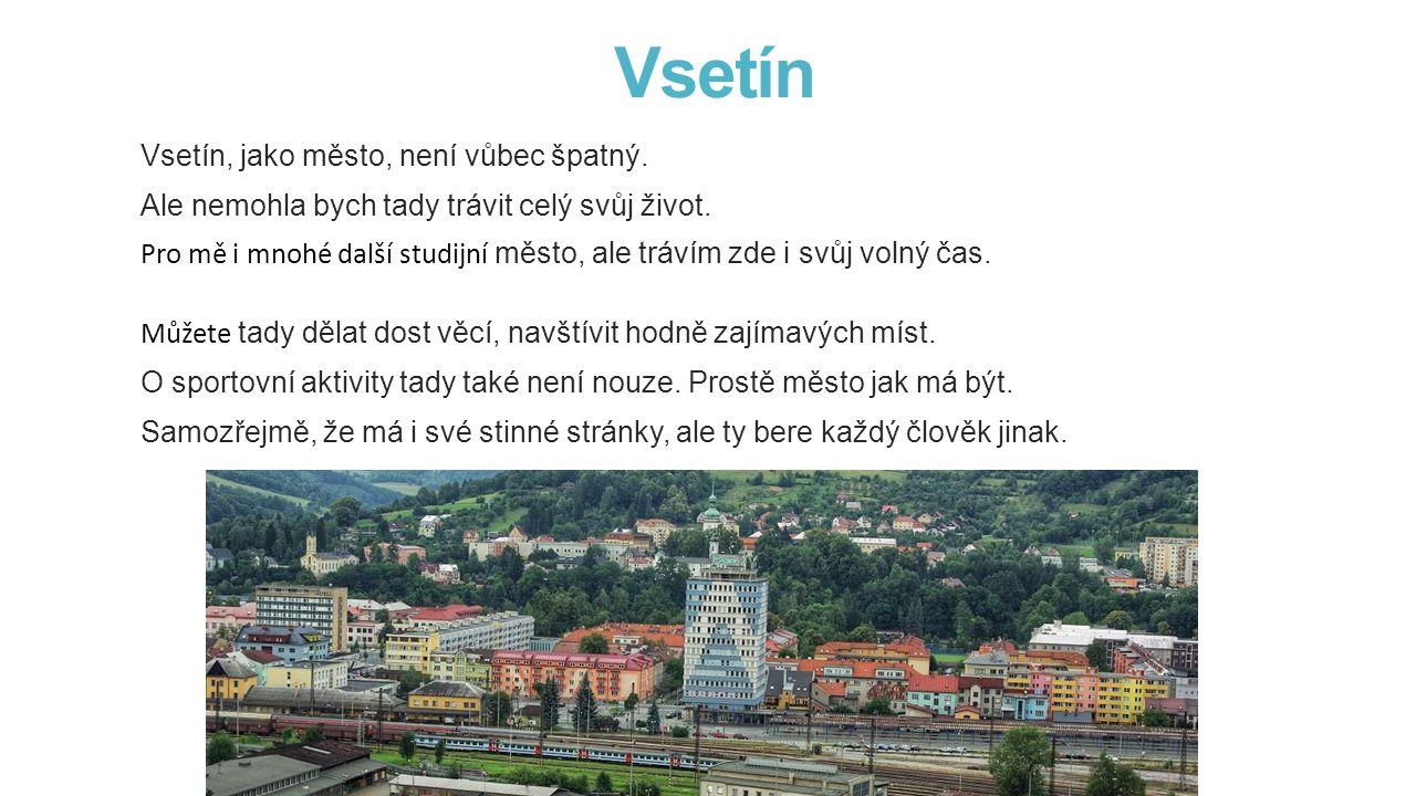 Vsetín Vsetín, jako město, není vůbec špatný.Ale nemohla bych tady trávit celý svůj život.