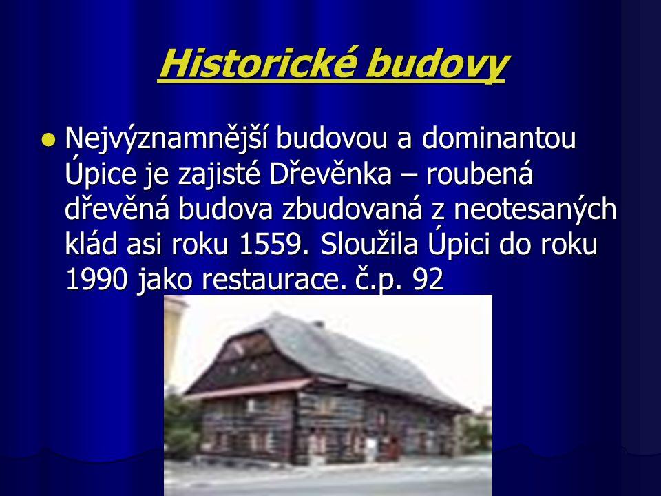 Historické budovy Nejvýznamnější budovou a dominantou Úpice je zajisté Dřevěnka – roubená dřevěná budova zbudovaná z neotesaných klád asi roku 1559.