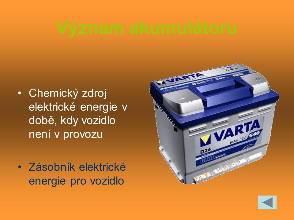 Význam akumulátoru Chemický zdroj elektrické energie v době, kdy vozidlo není v provozu Zásobník elektrické energie pro vozidlo