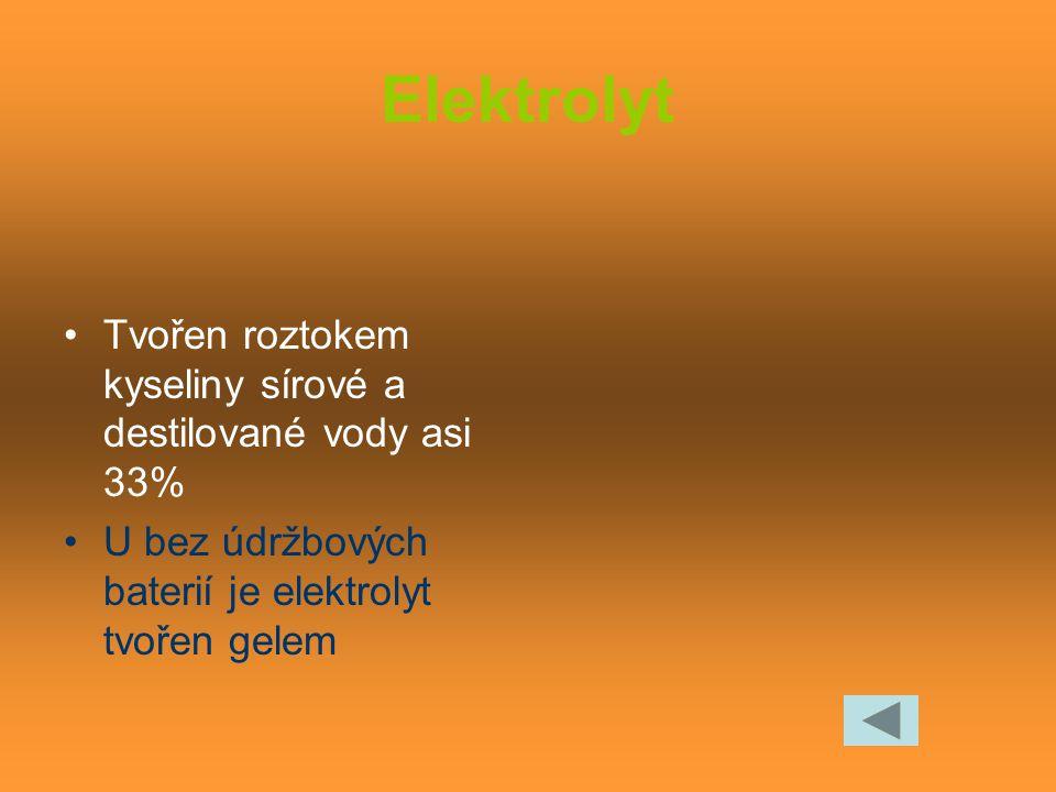 Elektrolyt Tvořen roztokem kyseliny sírové a destilované vody asi 33% U bez údržbových baterií je elektrolyt tvořen gelem