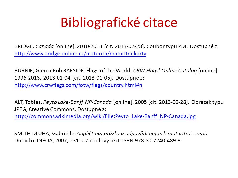 Bibliografické citace BRIDGE. Canada [online]. 2010-2013 [cit. 2013-02-28]. Soubor typu PDF. Dostupné z: http://www.bridge-online.cz/maturita/maturitn