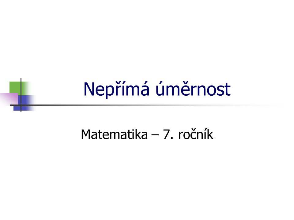 Nepřímá úměrnost Matematika – 7. ročník