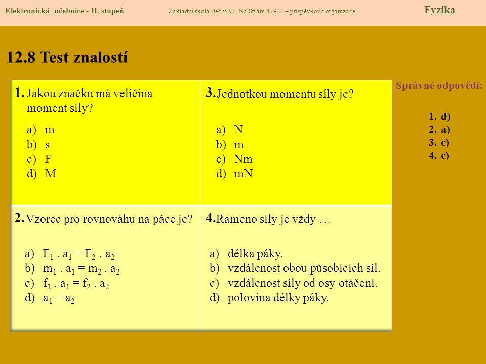 12.8 Test znalostí Správné odpovědi: 1.d) 2.a) 3.c) 4.c) Elektronická učebnice - II.
