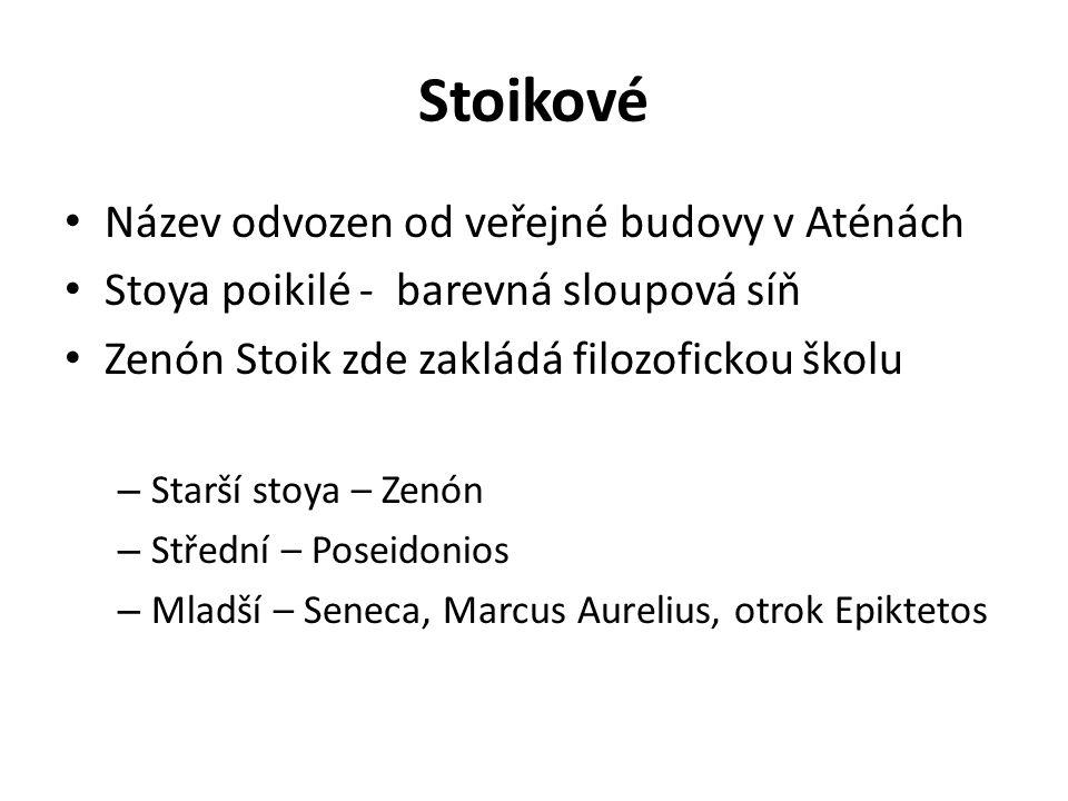 Stoikové Název odvozen od veřejné budovy v Aténách Stoya poikilé - barevná sloupová síň Zenón Stoik zde zakládá filozofickou školu – Starší stoya – Ze