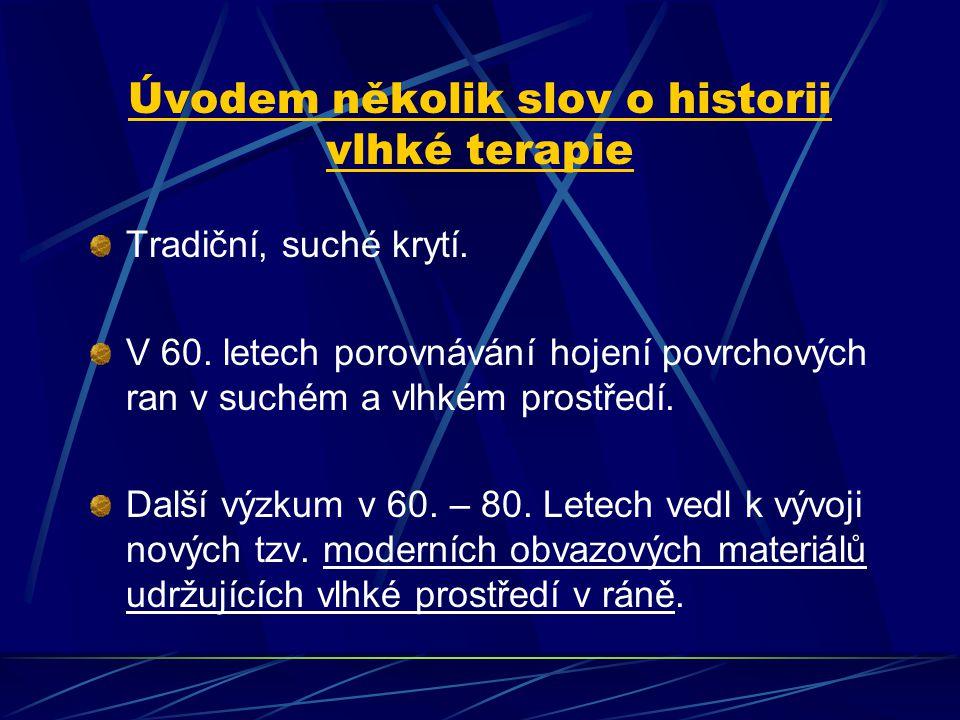 Úvodem několik slov o historii vlhké terapie Tradiční, suché krytí. V 60. letech porovnávání hojení povrchových ran v suchém a vlhkém prostředí. Další