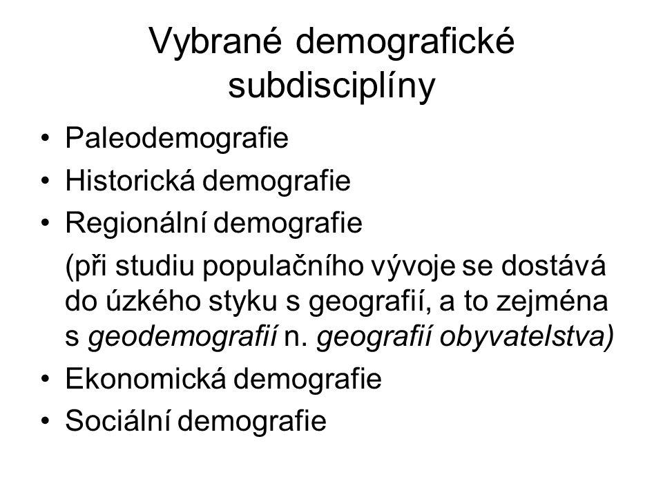Vybrané demografické subdisciplíny Paleodemografie Historická demografie Regionální demografie (při studiu populačního vývoje se dostává do úzkého styku s geografií, a to zejména s geodemografií n.