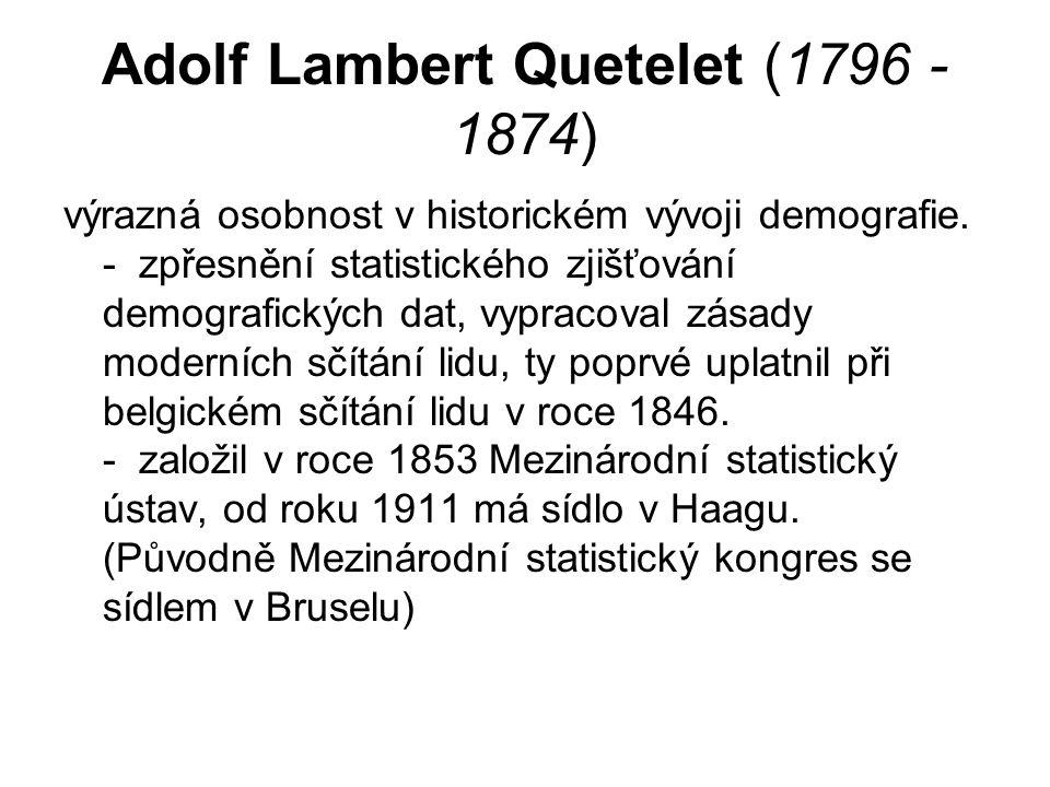 Adolf Lambert Quetelet (1796 - 1874) výrazná osobnost v historickém vývoji demografie.
