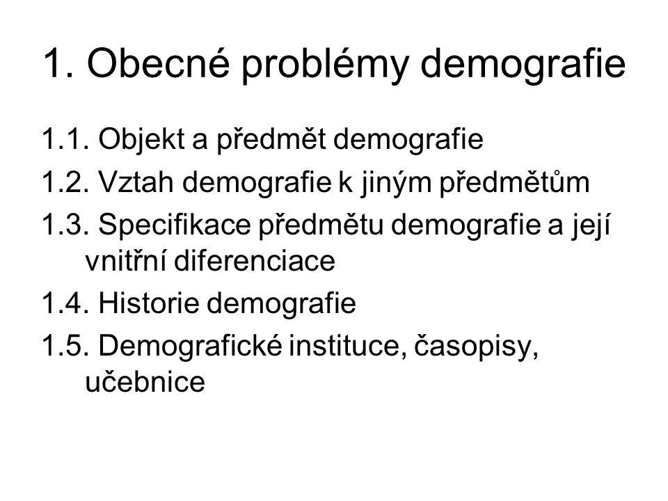 1.Obecné problémy demografie 1.1. Objekt a předmět demografie 1.2.