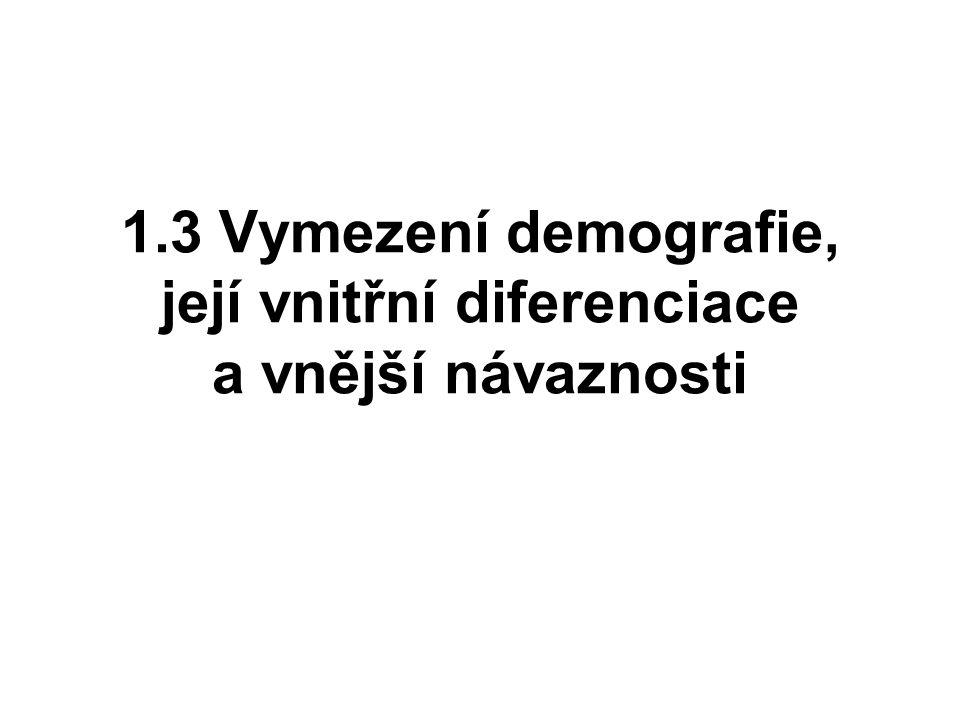 1.3 Vymezení demografie, její vnitřní diferenciace a vnější návaznosti