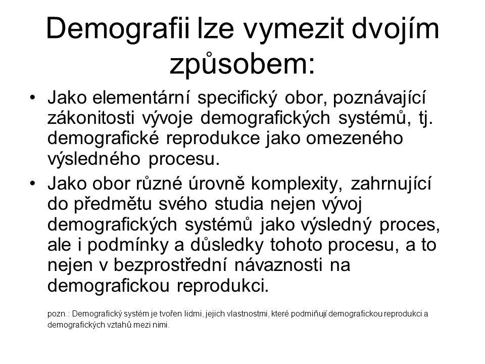 Demografii lze vymezit dvojím způsobem: Jako elementární specifický obor, poznávající zákonitosti vývoje demografických systémů, tj.