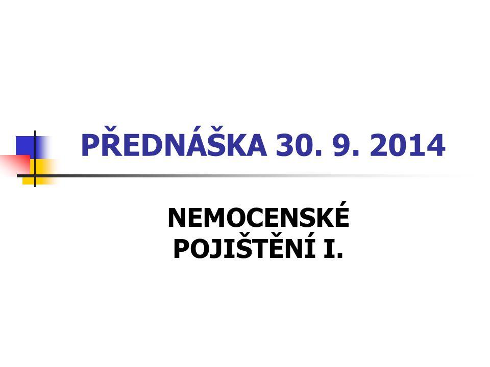 PŘEDNÁŠKA 30. 9. 2014 NEMOCENSKÉ POJIŠTĚNÍ I.