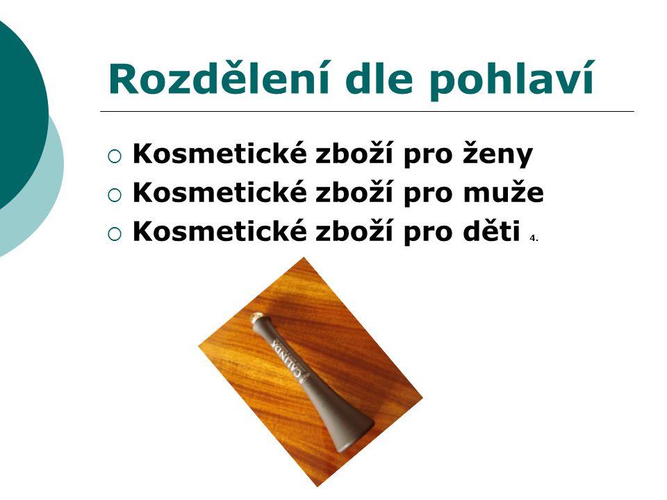 Rozdělení dle pohlaví  Kosmetické zboží pro ženy  Kosmetické zboží pro muže  Kosmetické zboží pro děti 4.