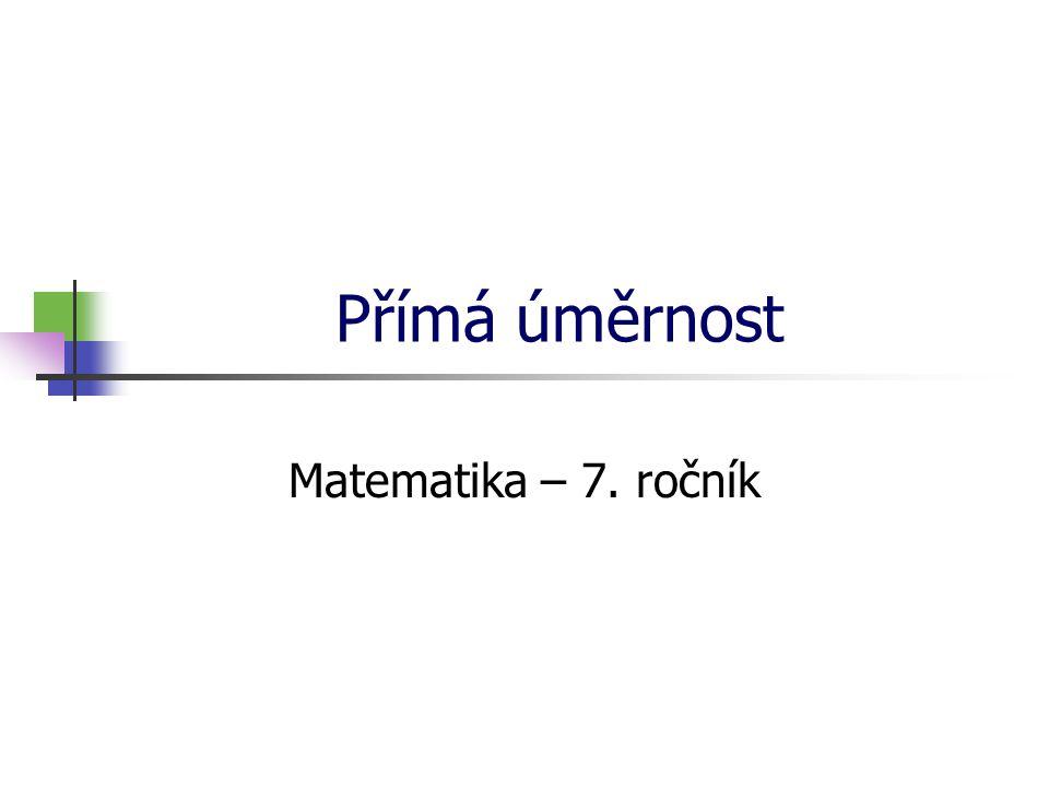 Přímá úměrnost Matematika – 7. ročník