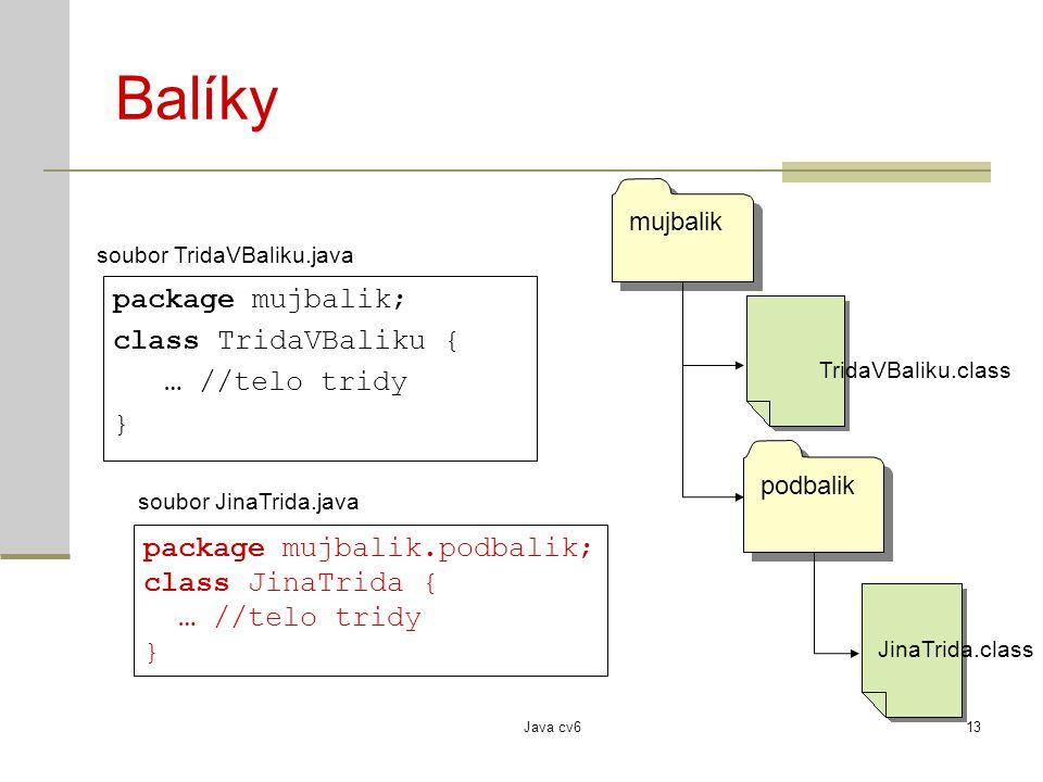 Java cv613 Balíky package mujbalik; class TridaVBaliku { … //telo tridy } soubor TridaVBaliku.java mujbalik TridaVBaliku.class podbalik package mujbal