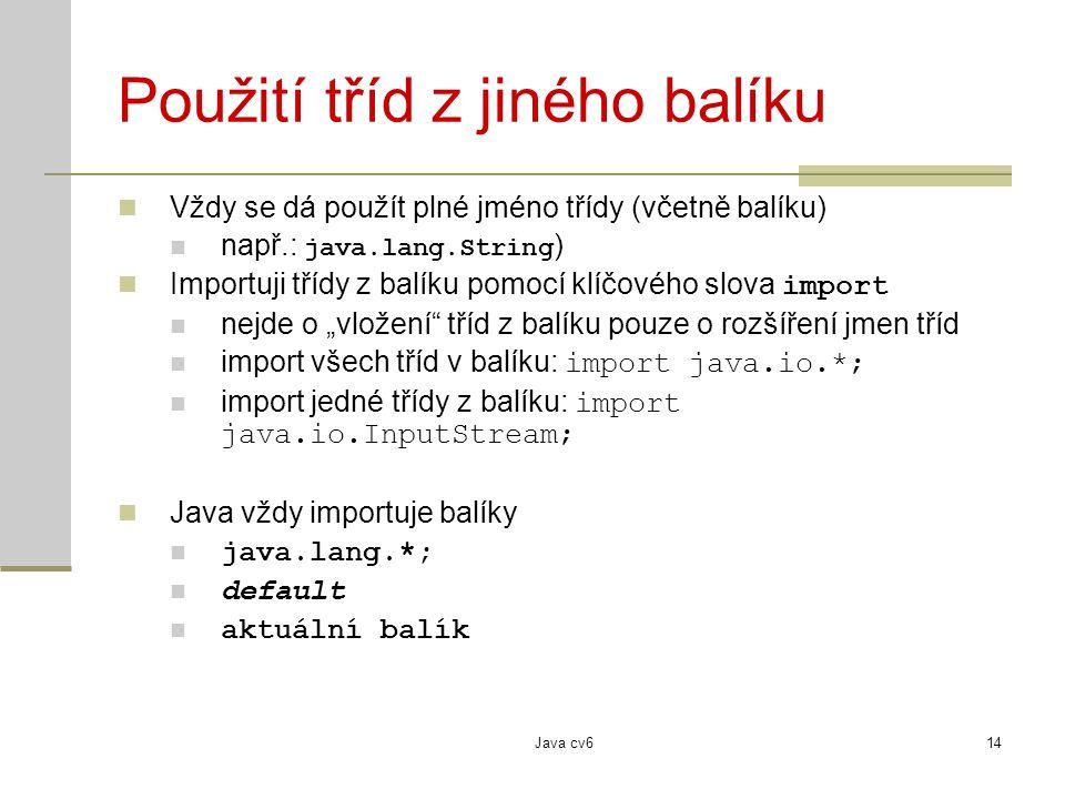 Java cv614 Použití tříd z jiného balíku Vždy se dá použít plné jméno třídy (včetně balíku) např.: java.lang.String ) Importuji třídy z balíku pomocí k