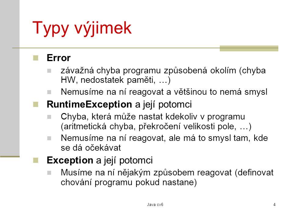 Java cv64 Typy výjimek Error závažná chyba programu způsobená okolím (chyba HW, nedostatek paměti, …) Nemusíme na ní reagovat a většinou to nemá smysl