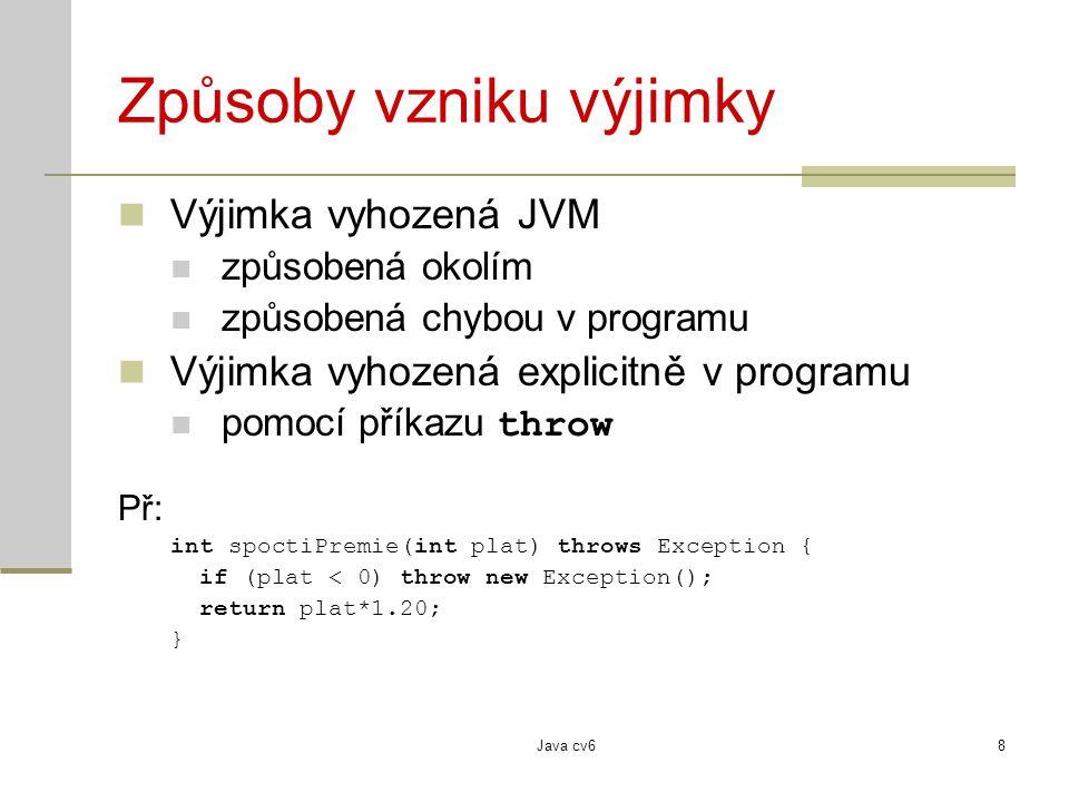 Java cv69 Vlastní výjimky Normální objekt, který je potomkem Exception nebo RuntimeException Př.: public class MojeException extends Exception { public MojeException(String popisChyby) { super(popisChyby); }