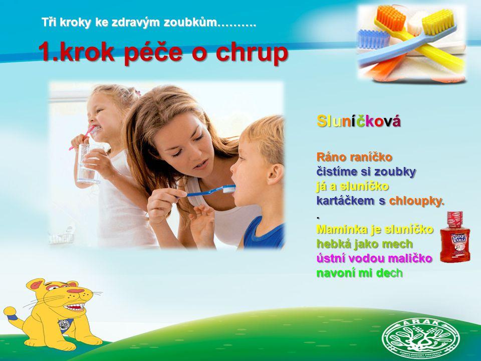 1.krok péče o chrup Sluníčková Ráno raníčko čistíme si zoubky já a sluníčko kartáčkem s chloupky..