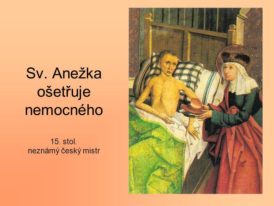 Sv. Anežka ošetřuje nemocného 15. stol. neznámý český mistr
