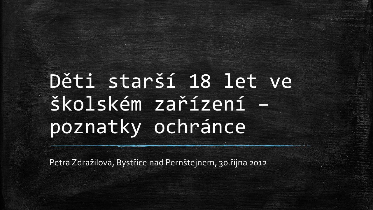 Děti starší 18 let ve školském zařízení – poznatky ochránce Petra Zdražilová, Bystřice nad Pernštejnem, 30.října 2012