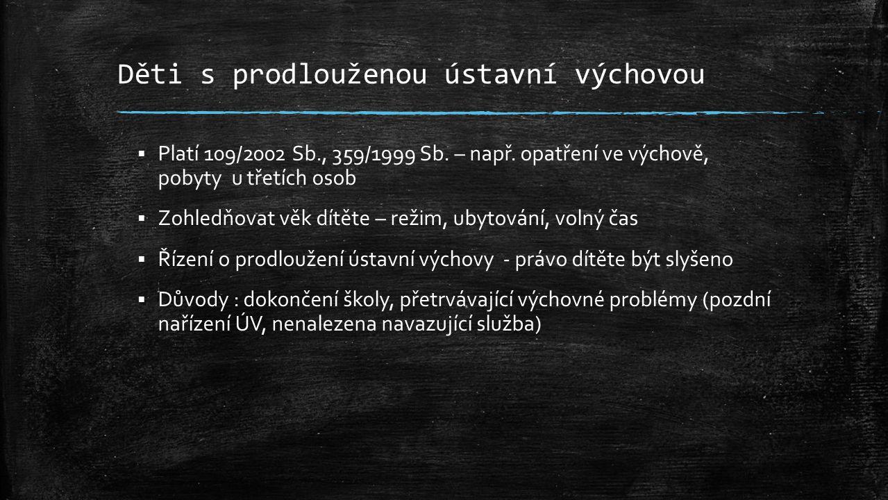 Děti s prodlouženou ústavní výchovou  Platí 109/2002 Sb., 359/1999 Sb.