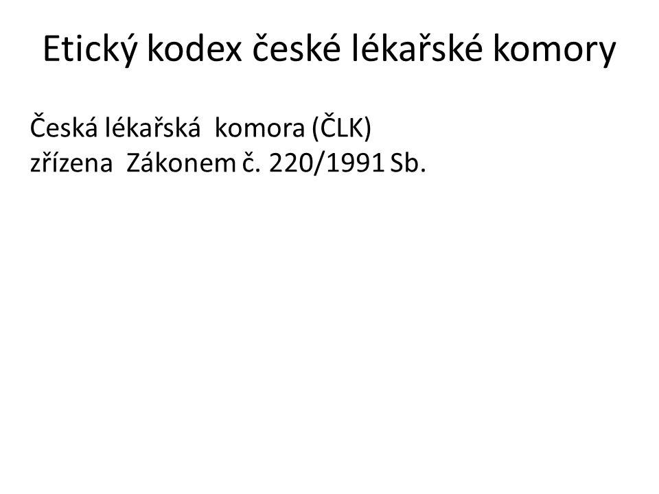 Etický kodex české lékařské komory Česká lékařská komora (ČLK) zřízena Zákonem č. 220/1991 Sb.
