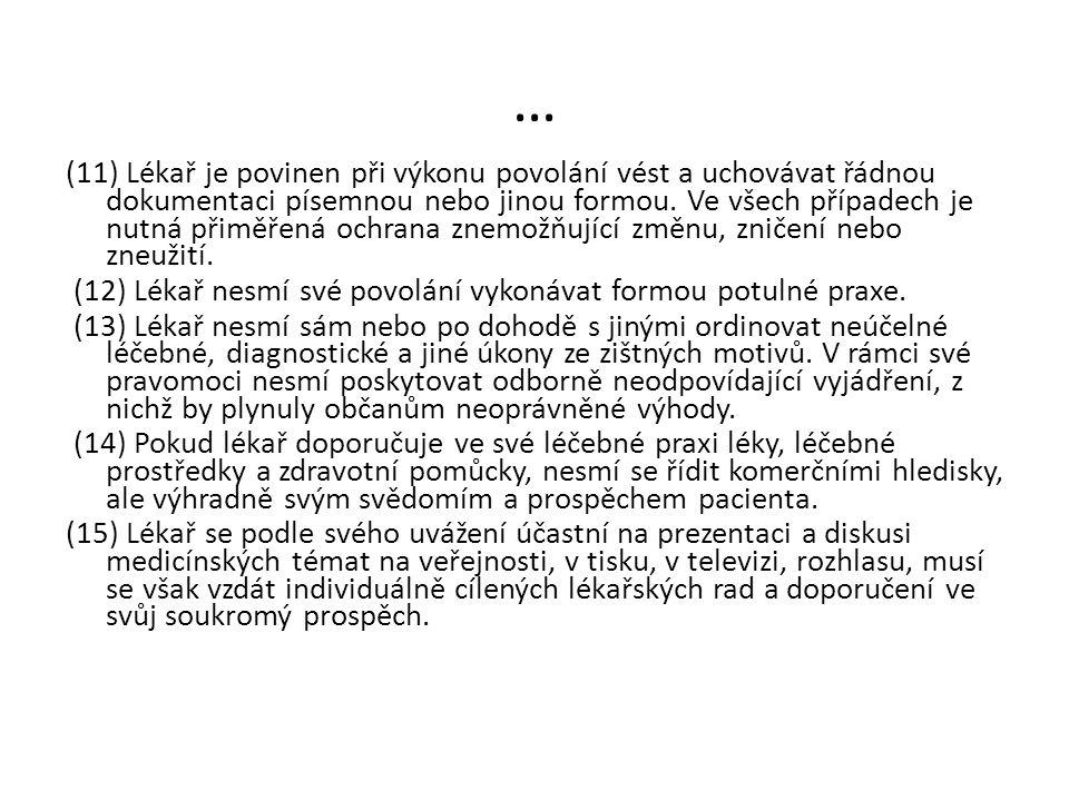 … (11) Lékař je povinen při výkonu povolání vést a uchovávat řádnou dokumentaci písemnou nebo jinou formou.