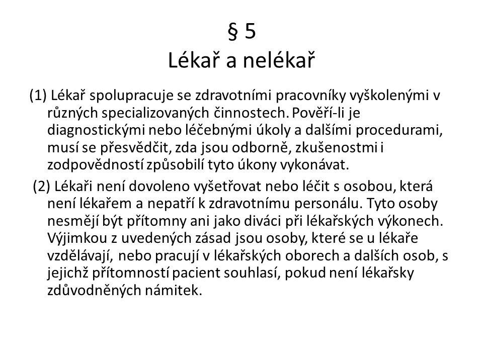 § 5 Lékař a nelékař (1) Lékař spolupracuje se zdravotními pracovníky vyškolenými v různých specializovaných činnostech.