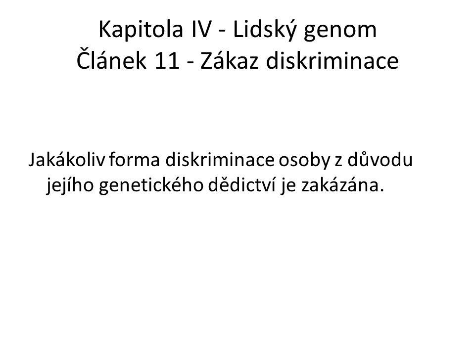 Kapitola IV - Lidský genom Článek 11 - Zákaz diskriminace Jakákoliv forma diskriminace osoby z důvodu jejího genetického dědictví je zakázána.
