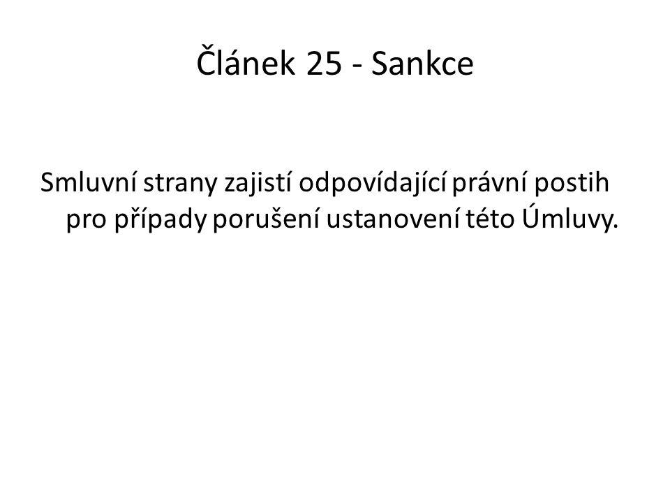 Článek 25 - Sankce Smluvní strany zajistí odpovídající právní postih pro případy porušení ustanovení této Úmluvy.