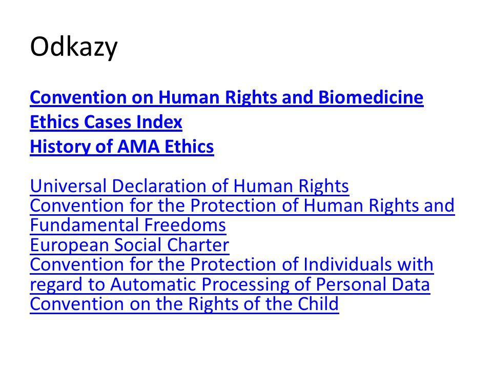 Odkazy Convention on Human Rights and Biomedicine Ethics Cases Index History of AMA Ethics Universal Declaration of Human Rights Convention for the Pr