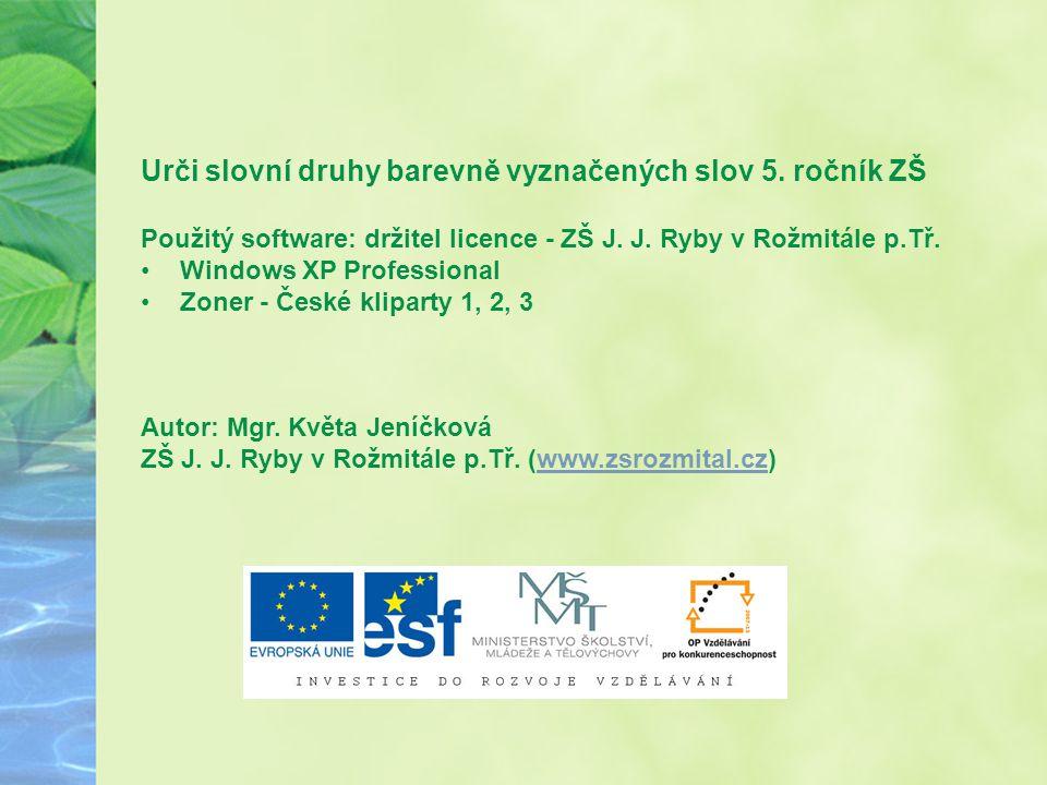 Urči slovní druhy barevně vyznačených slov 5. ročník ZŠ Použitý software: držitel licence - ZŠ J.