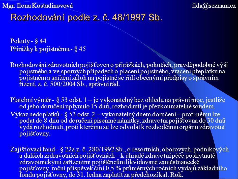 Rozhodování podle z. č. 48/1997 Sb. Pokuty - § 44 Přirážky k pojistnému - § 45 Rozhodování zdravotních pojišťoven o přirážkách, pokutách, pravděpodobn