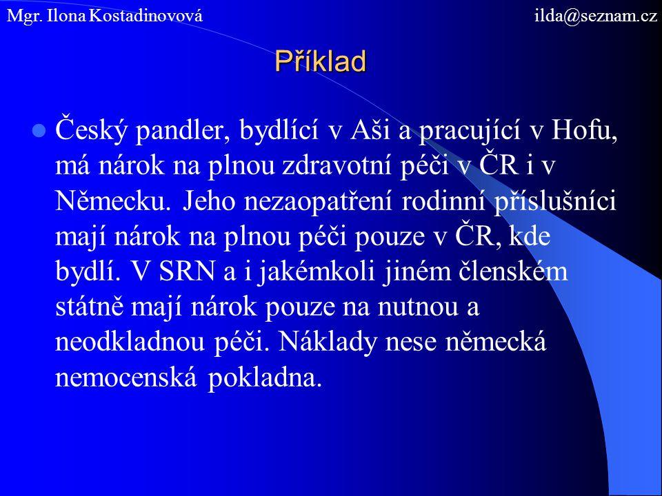 Příklad Český pandler, bydlící v Aši a pracující v Hofu, má nárok na plnou zdravotní péči v ČR i v Německu. Jeho nezaopatření rodinní příslušníci mají
