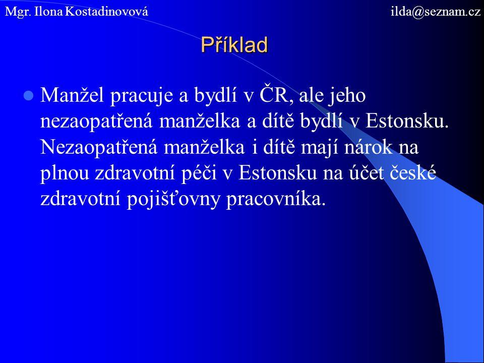Příklad Manžel pracuje a bydlí v ČR, ale jeho nezaopatřená manželka a dítě bydlí v Estonsku. Nezaopatřená manželka i dítě mají nárok na plnou zdravotn