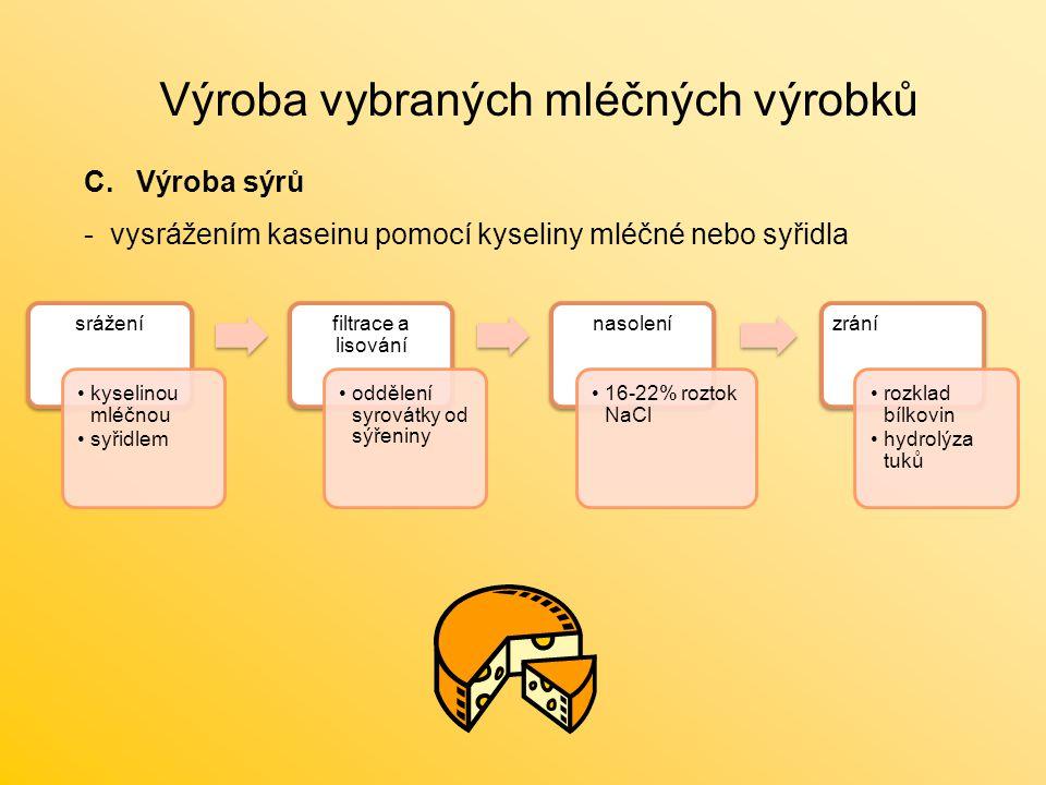 Výroba vybraných mléčných výrobků C.Výroba sýrů - vysrážením kaseinu pomocí kyseliny mléčné nebo syřidla srážení kyselinou mléčnou syřidlem filtrace a