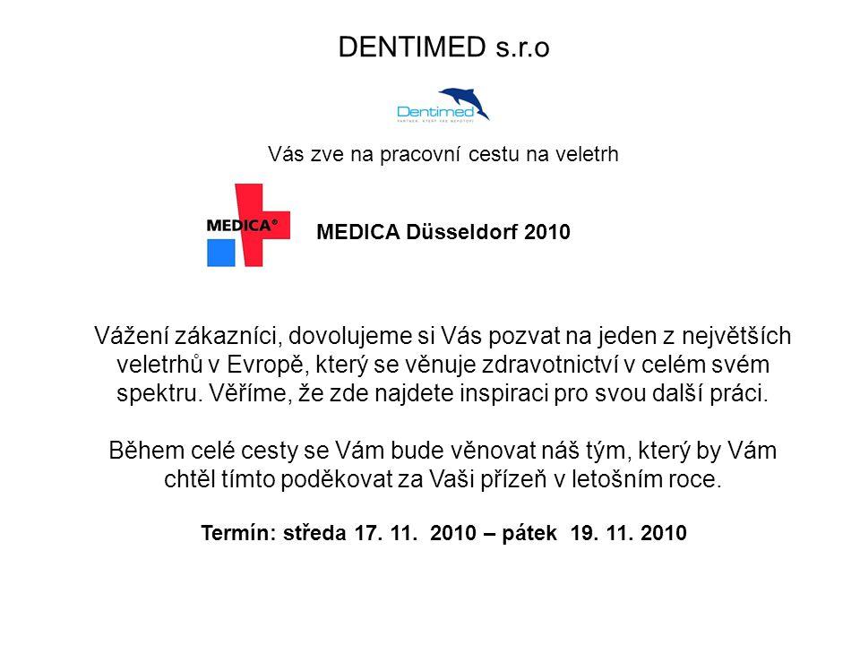 DENTIMED s.r.o Vás zve na pracovní cestu na veletrh MEDICA Düsseldorf 2010 Vážení zákazníci, dovolujeme si Vás pozvat na jeden z největších veletrhů v Evropě, který se věnuje zdravotnictví v celém svém spektru.
