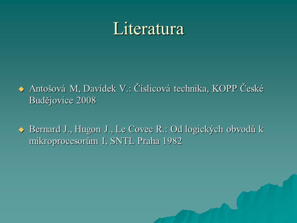 Literatura  Antošová M, Davídek V.: Číslicová technika, KOPP České Budějovice 2008  Bernard J., Hugon J., Le Covec R.: Od logických obvodů k mikroprocesorům I, SNTL Praha 1982