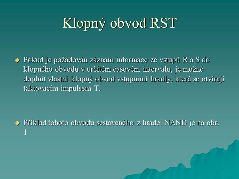 Klopný obvod RST  Pokud je požadován záznam informace ze vstupů R a S do klopného obvodu v určitém časovém intervalu, je možné doplnit vlastní klopný
