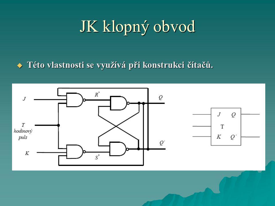 JK klopný obvod  Této vlastnosti se využívá při konstrukci čítačů.