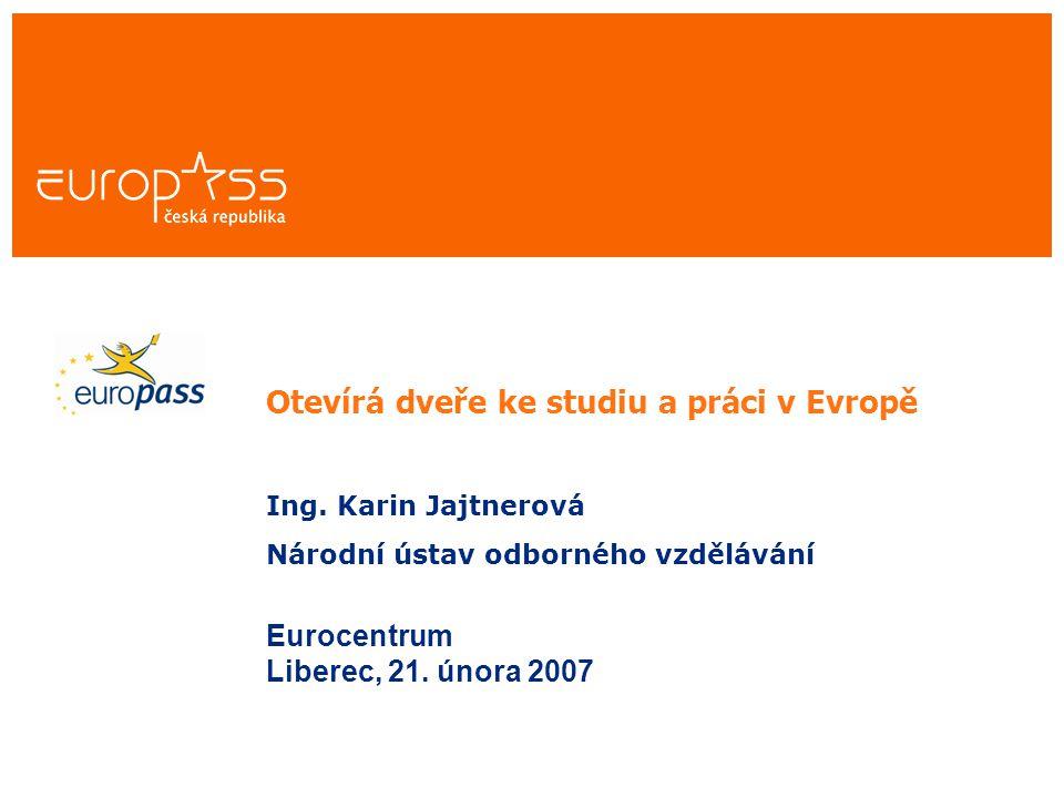 Otevírá dveře ke studiu a práci v Evropě Ing. Karin Jajtnerová Národní ústav odborného vzdělávání Eurocentrum Liberec, 21. února 2007