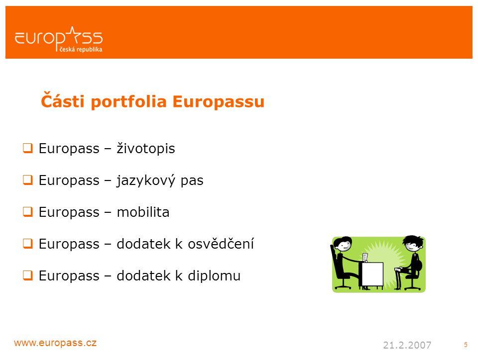 5  Europass – životopis  Europass – jazykový pas  Europass – mobilita  Europass – dodatek k osvědčení  Europass – dodatek k diplomu Části portfolia Europassu www.europass.cz 21.2.2007