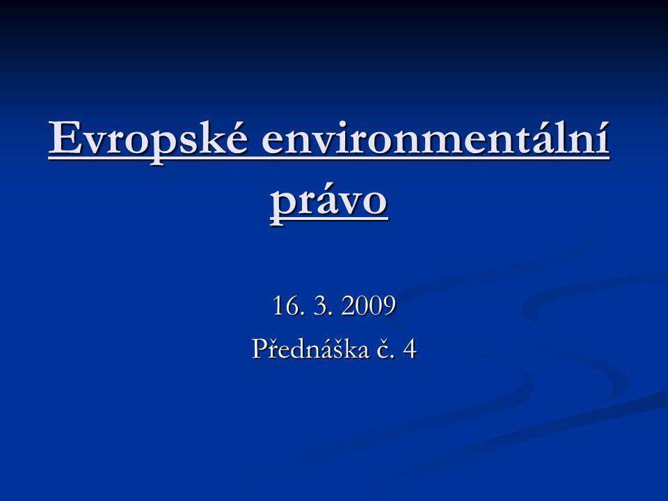 Evropské environmentální právo 16. 3. 2009 Přednáška č. 4