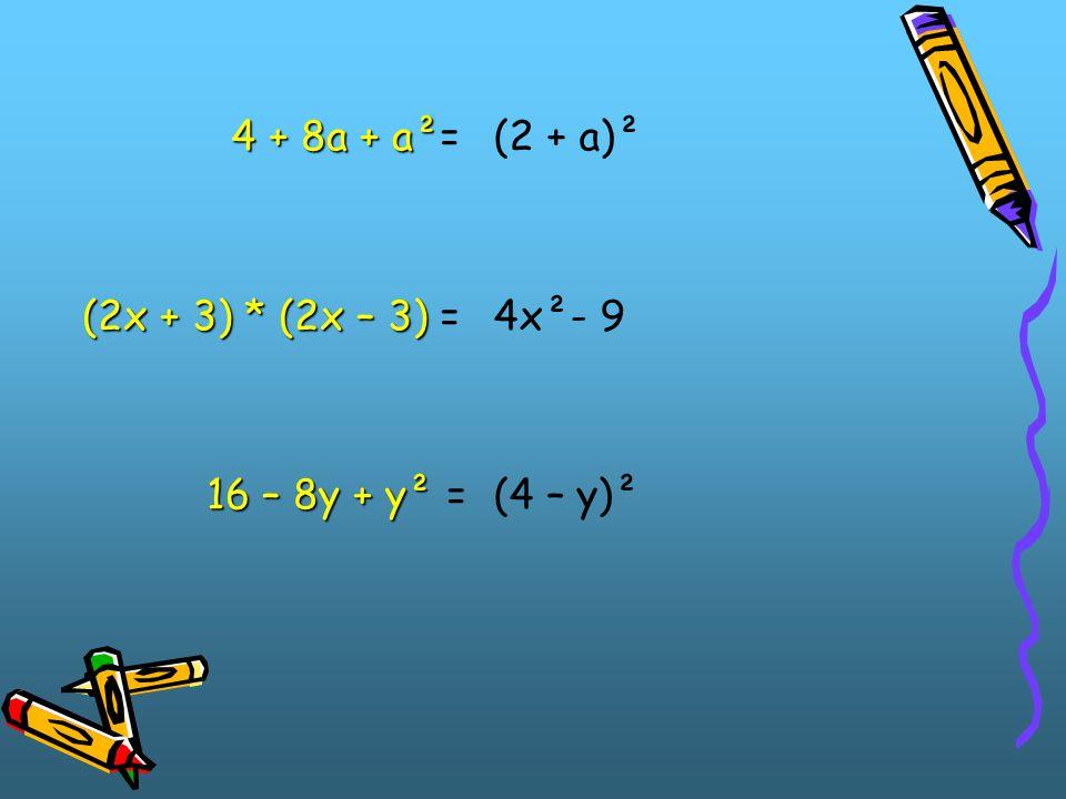 4 + 8a + a² 4 + 8a + a²= (2x + 3) * (2x – 3) (2x + 3) * (2x – 3) = 16 – 8y + y² 16 – 8y + y² = (2 + a)² 4x²- 9 (4 – y)²