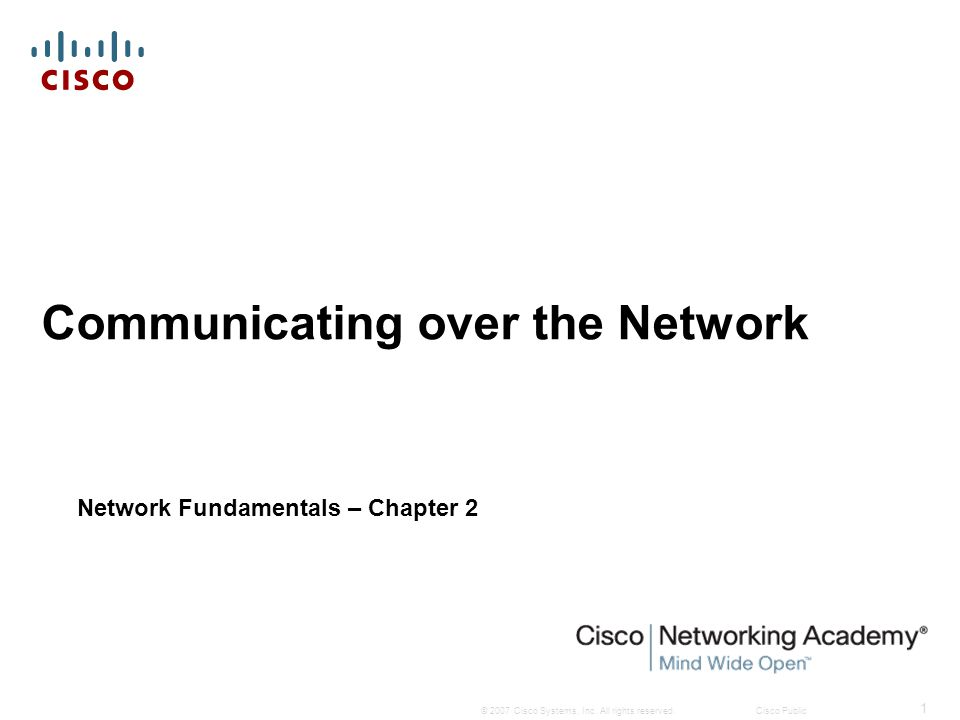 © 2007 Cisco Systems, Inc. All rights reserved.Cisco Public 1 Communicating over the Network Network Fundamentals – Chapter 2
