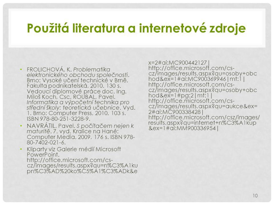Použitá literatura a internetové zdroje FROLICHOVÁ, K. Problematika elektronického obchodu společnosti. Brno: Vysoké učení technické v Brně, Fakulta p