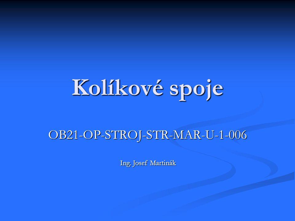 Kolíkové spoje OB21-OP-STROJ-STR-MAR-U-1-006 Ing. Josef Martinák